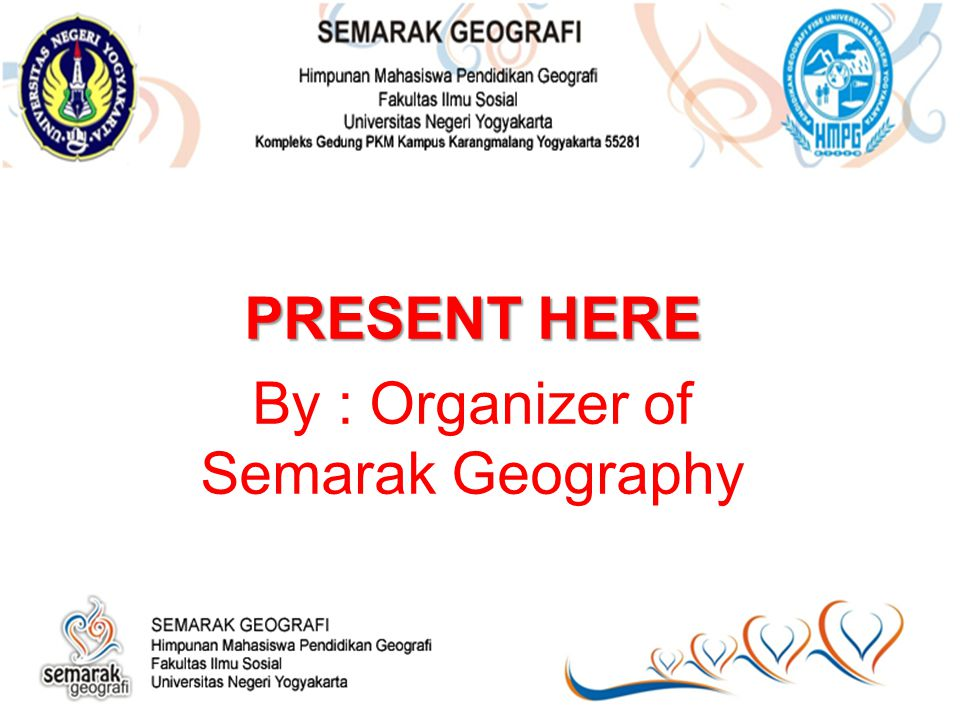 PRESENT HERE By : Organizer of Semarak Geography