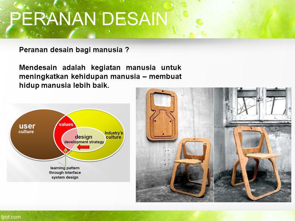 PERANAN DESAIN Peranan desain bagi manusia