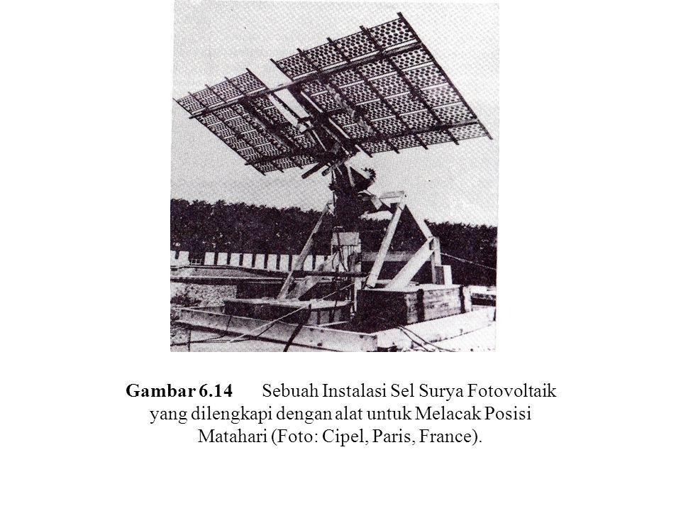 Gambar 6.14 Sebuah Instalasi Sel Surya Fotovoltaik yang dilengkapi dengan alat untuk Melacak Posisi Matahari (Foto: Cipel, Paris, France).
