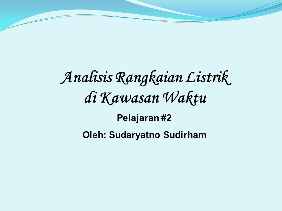 Analisis Rangkaian Listrik Oleh: Sudaryatno Sudirham