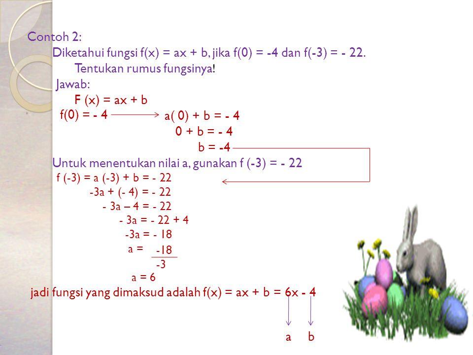 Untuk menentukan nilai a, gunakan f (-3) = - 22 f(0) = - 4
