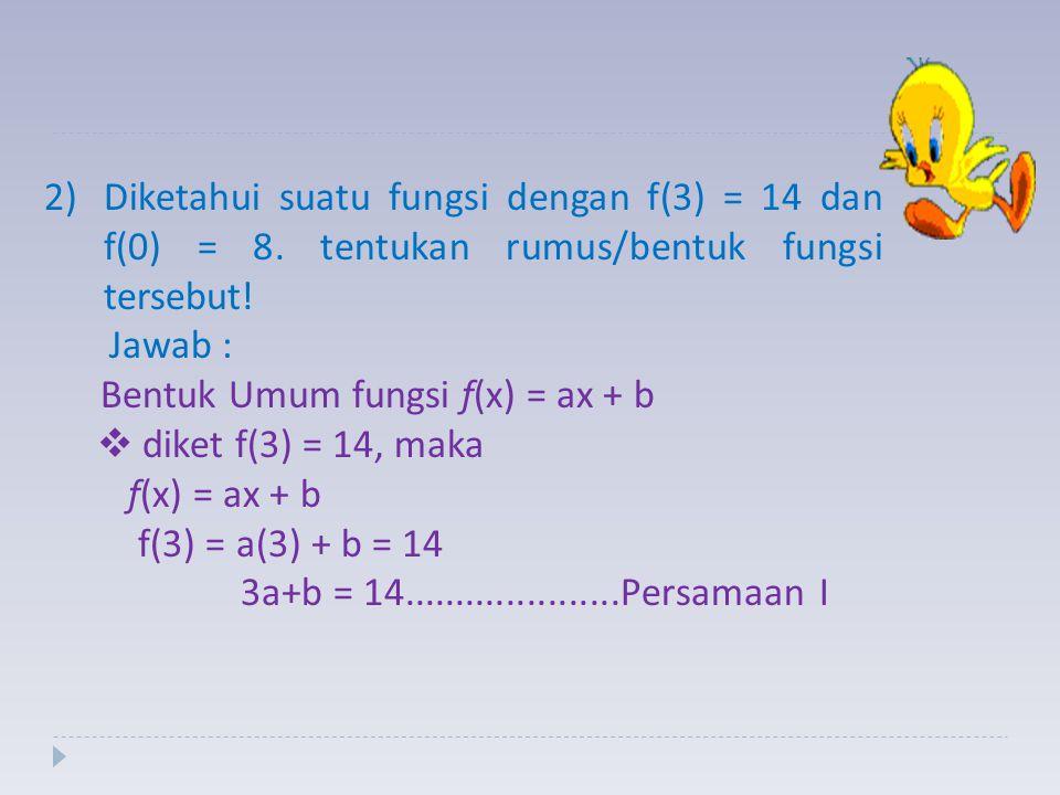 Diketahui suatu fungsi dengan f(3) = 14 dan f(0) = 8