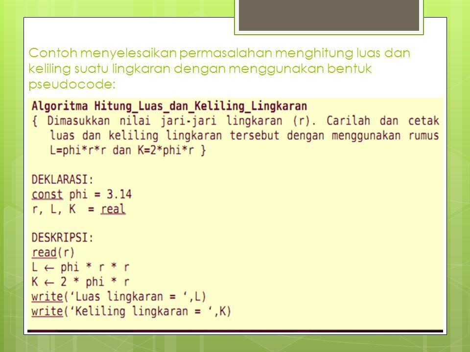 Contoh menyelesaikan permasalahan menghitung luas dan keliling suatu lingkaran dengan menggunakan bentuk pseudocode: