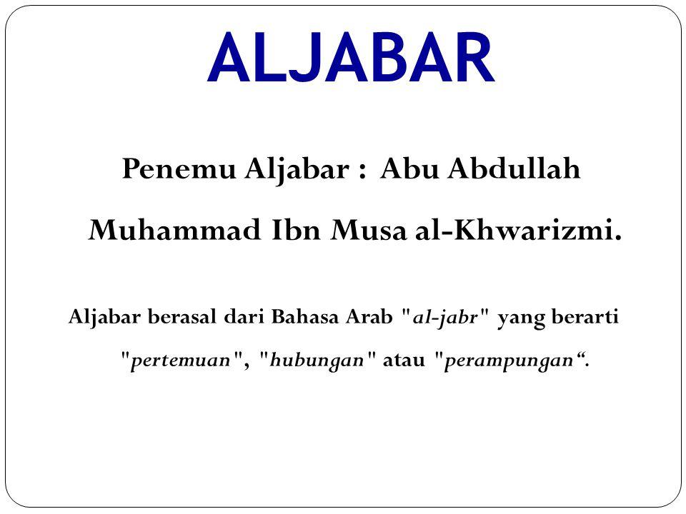 Penemu Aljabar : Abu Abdullah Muhammad Ibn Musa al-Khwarizmi.