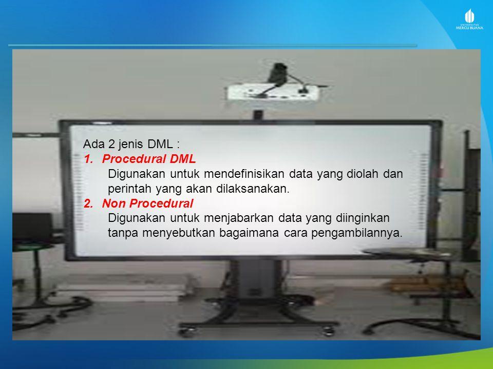 Ada 2 jenis DML : Procedural DML. Digunakan untuk mendefinisikan data yang diolah dan perintah yang akan dilaksanakan.