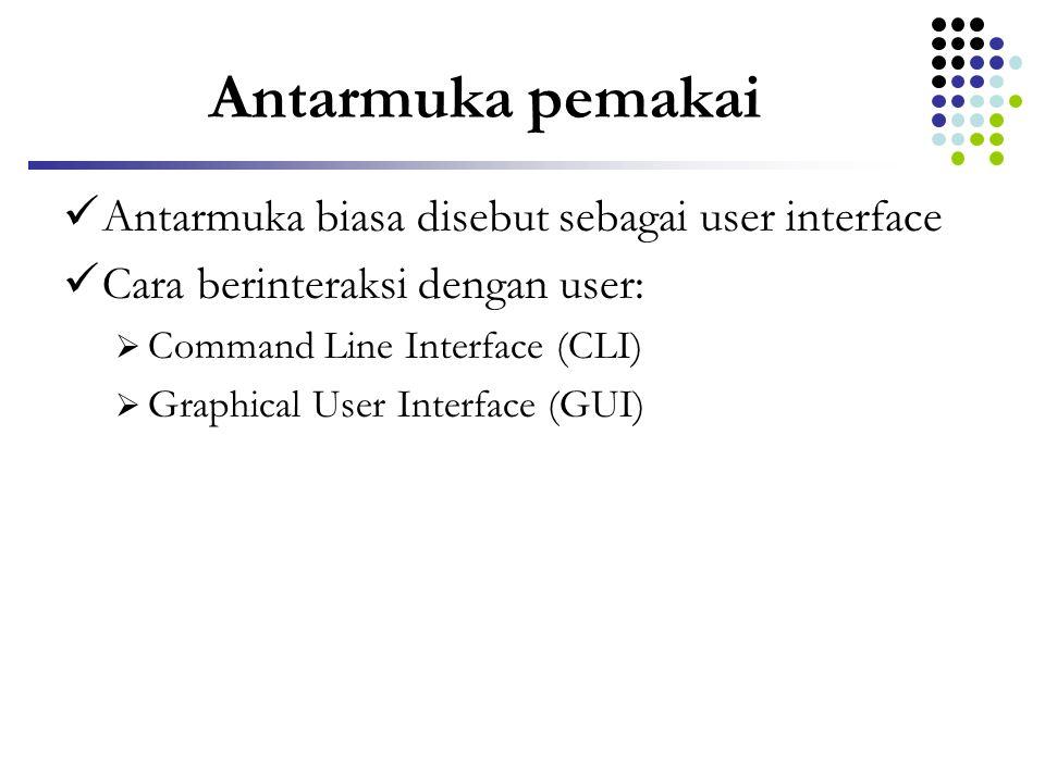 Antarmuka pemakai Antarmuka biasa disebut sebagai user interface