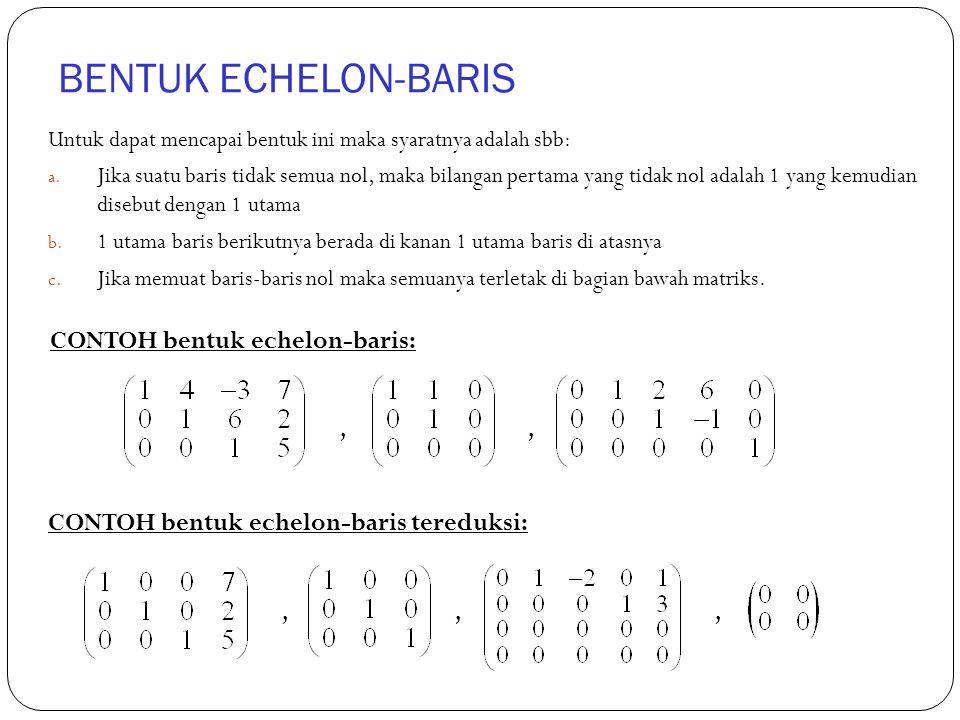 BENTUK ECHELON-BARIS CONTOH bentuk echelon-baris: