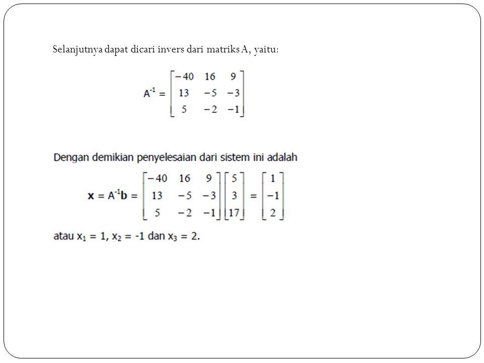 Selanjutnya dapat dicari invers dari matriks A, yaitu: