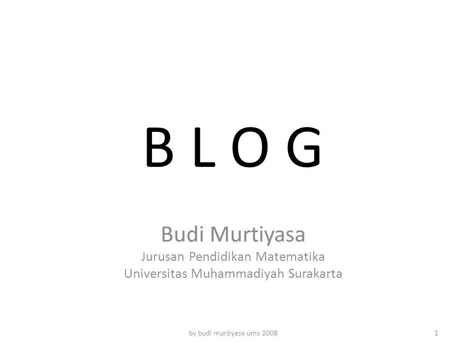 B L O G Budi Murtiyasa Jurusan Pendidikan Matematika