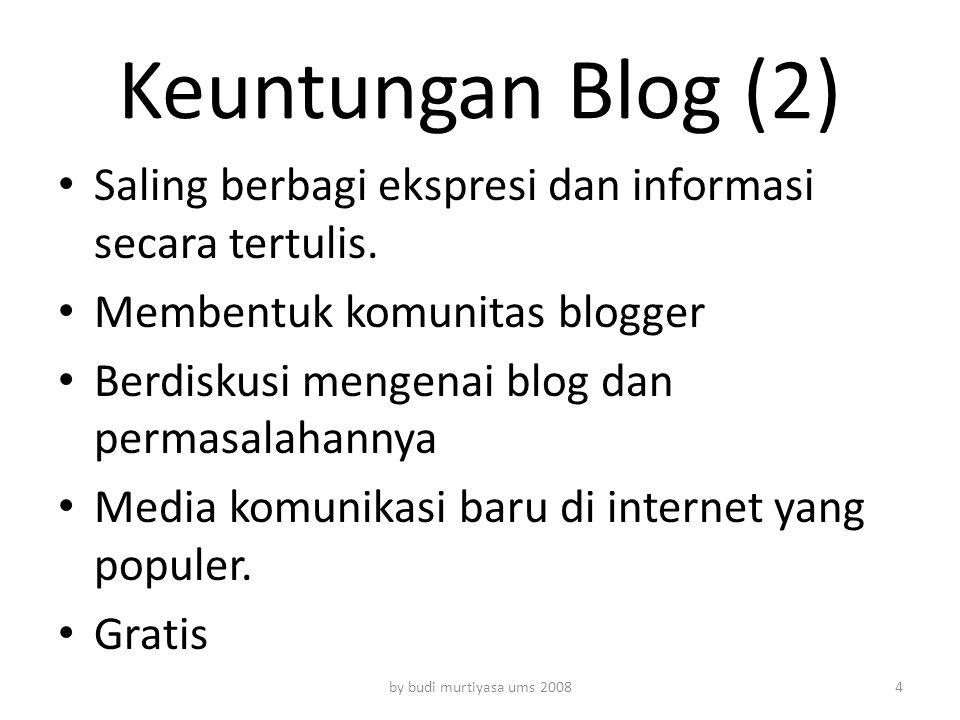 Keuntungan Blog (2) Saling berbagi ekspresi dan informasi secara tertulis. Membentuk komunitas blogger.