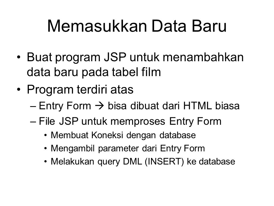 Memasukkan Data Baru Buat program JSP untuk menambahkan data baru pada tabel film. Program terdiri atas.