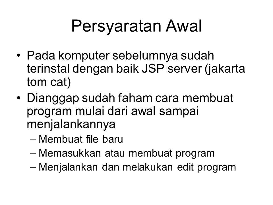 Persyaratan Awal Pada komputer sebelumnya sudah terinstal dengan baik JSP server (jakarta tom cat)