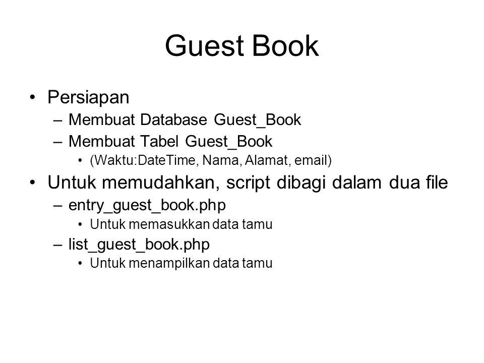 Guest Book Persiapan Untuk memudahkan, script dibagi dalam dua file