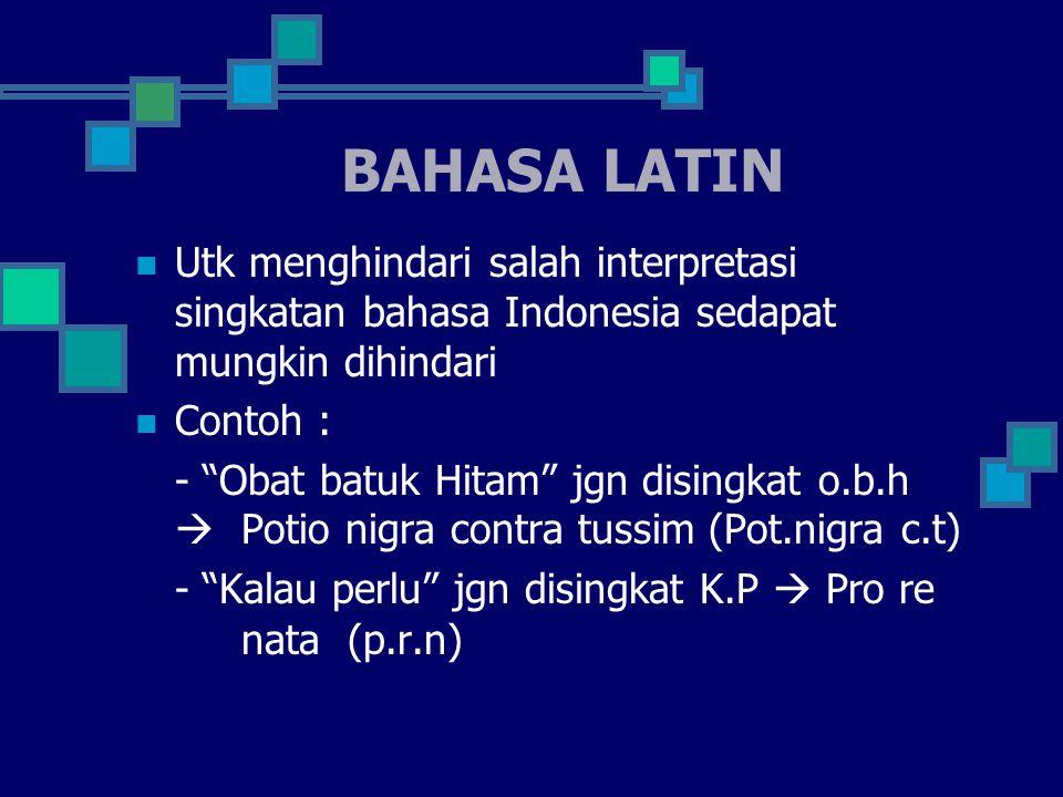 BAHASA LATIN Utk menghindari salah interpretasi singkatan bahasa Indonesia sedapat mungkin dihindari.