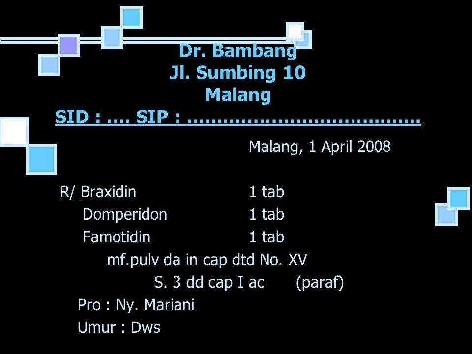 Dr. Bambang Jl. Sumbing 10 Malang SID : …. SIP : ………………………….........