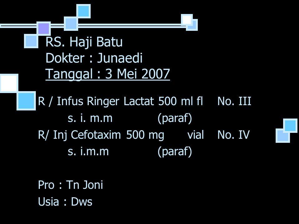 RS. Haji Batu Dokter : Junaedi Tanggal : 3 Mei 2007