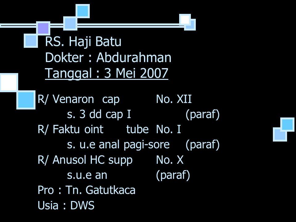 RS. Haji Batu Dokter : Abdurahman Tanggal : 3 Mei 2007