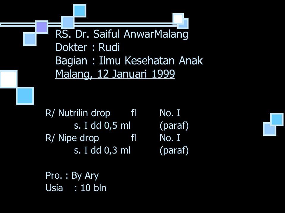 RS. Dr. Saiful AnwarMalang Dokter : Rudi Bagian : Ilmu Kesehatan Anak Malang, 12 Januari 1999