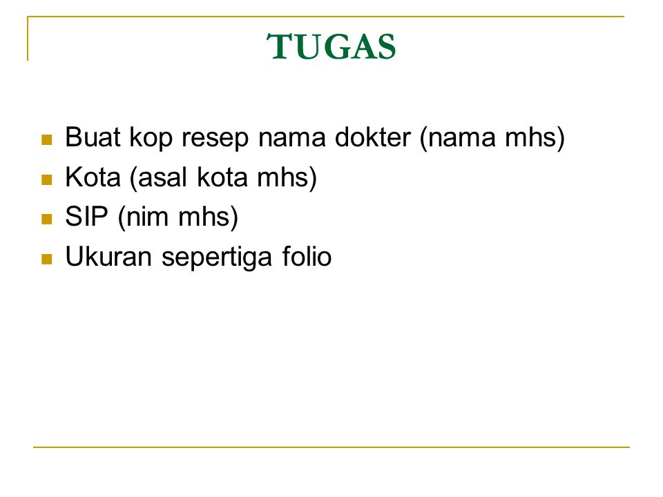 TUGAS Buat kop resep nama dokter (nama mhs) Kota (asal kota mhs)