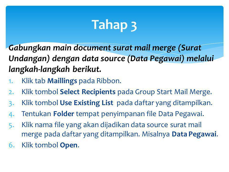 Tahap 3 Gabungkan main document surat mail merge (Surat Undangan) dengan data source (Data Pegawai) melalui langkah-langkah berikut.