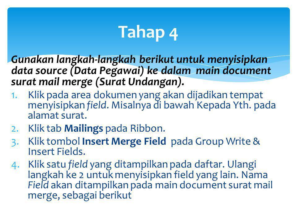 Tahap 4 Gunakan langkah-langkah berikut untuk menyisipkan data source (Data Pegawai) ke dalam main document surat mail merge (Surat Undangan).