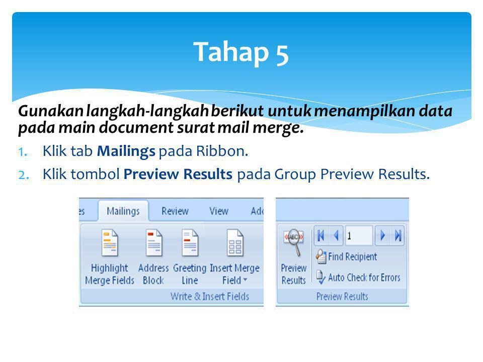 Tahap 5 Gunakan langkah-langkah berikut untuk menampilkan data pada main document surat mail merge.
