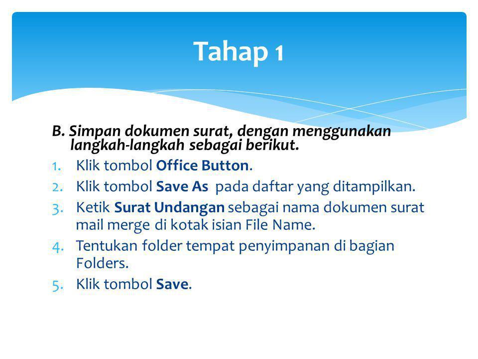 Tahap 1 B. Simpan dokumen surat, dengan menggunakan langkah-langkah sebagai berikut. Klik tombol Office Button.