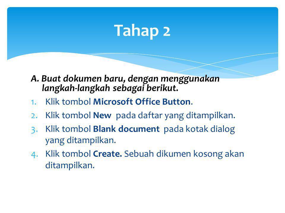 Tahap 2 A. Buat dokumen baru, dengan menggunakan langkah-langkah sebagai berikut. Klik tombol Microsoft Office Button.