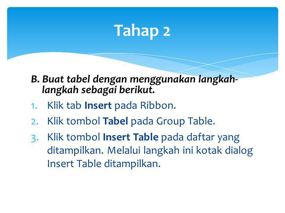 Tahap 2 B. Buat tabel dengan menggunakan langkah-langkah sebagai berikut. Klik tab Insert pada Ribbon.