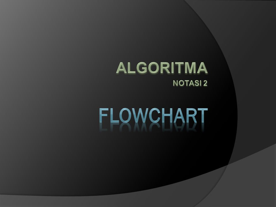 ALGORITMA NOTASI 2 FLOWCHART