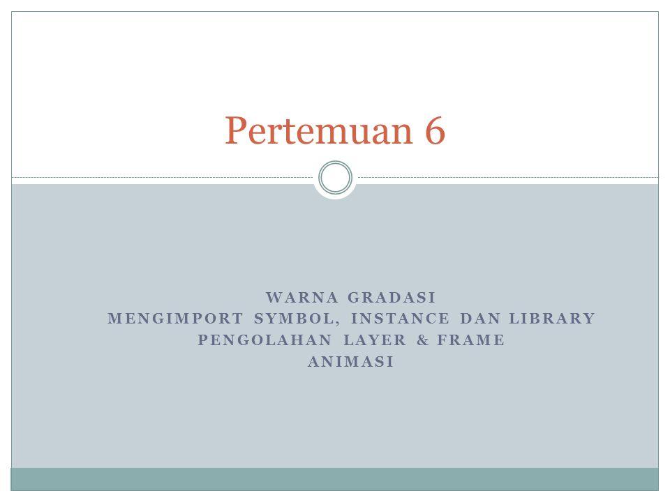 Mengimport Symbol, Instance dan Library Pengolahan Layer & Frame