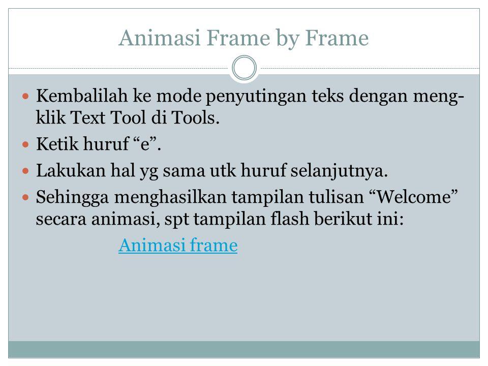 Animasi Frame by Frame Kembalilah ke mode penyutingan teks dengan meng-klik Text Tool di Tools. Ketik huruf e .