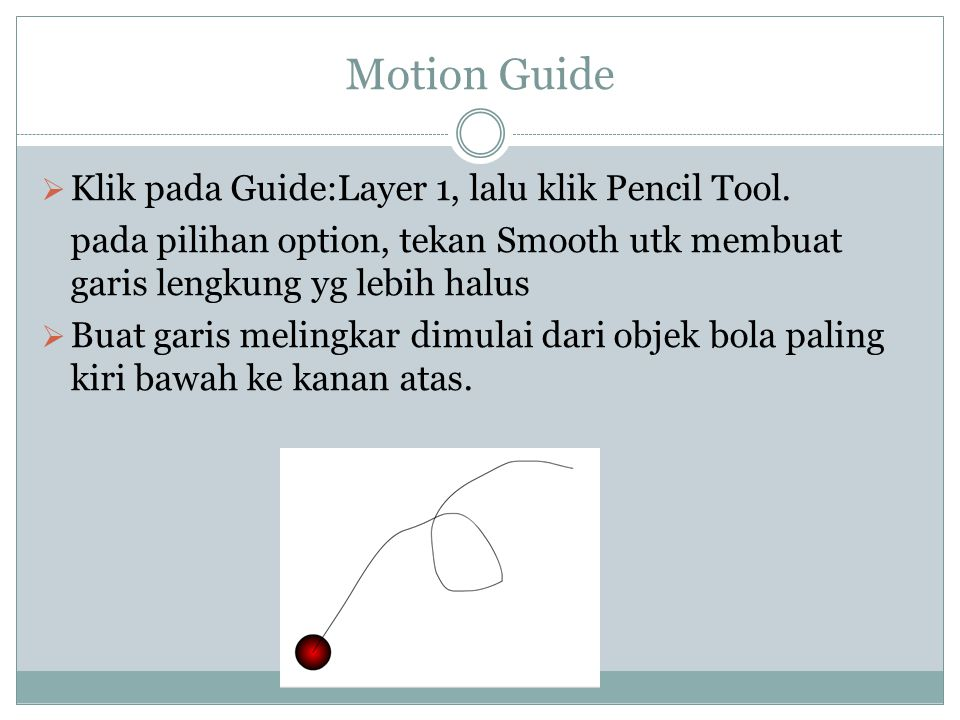 Motion Guide Klik pada Guide:Layer 1, lalu klik Pencil Tool.