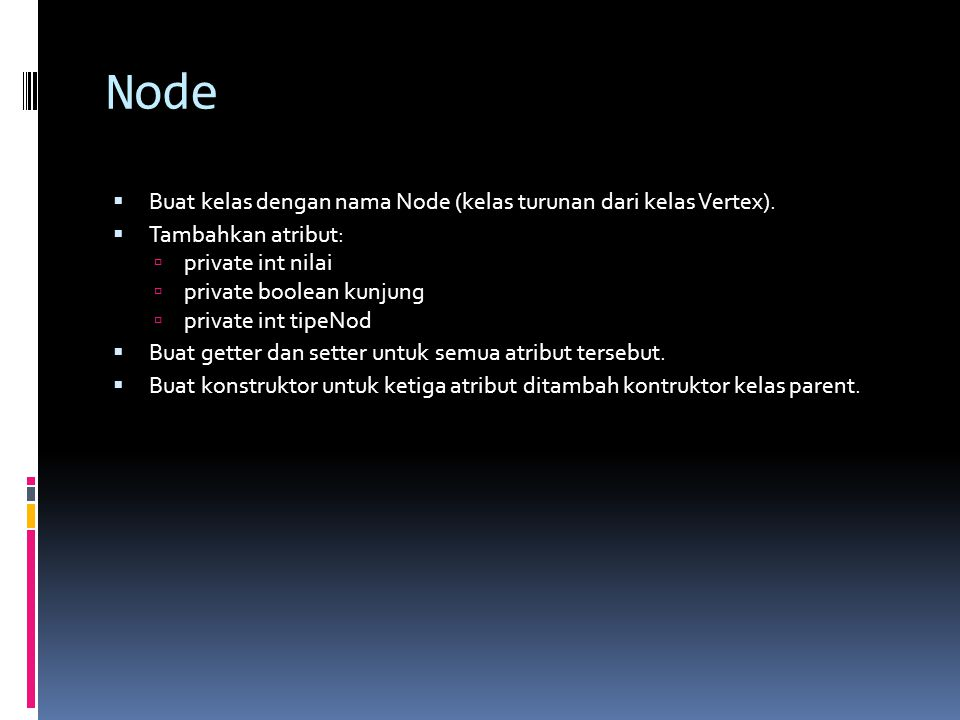 Node Buat kelas dengan nama Node (kelas turunan dari kelas Vertex).