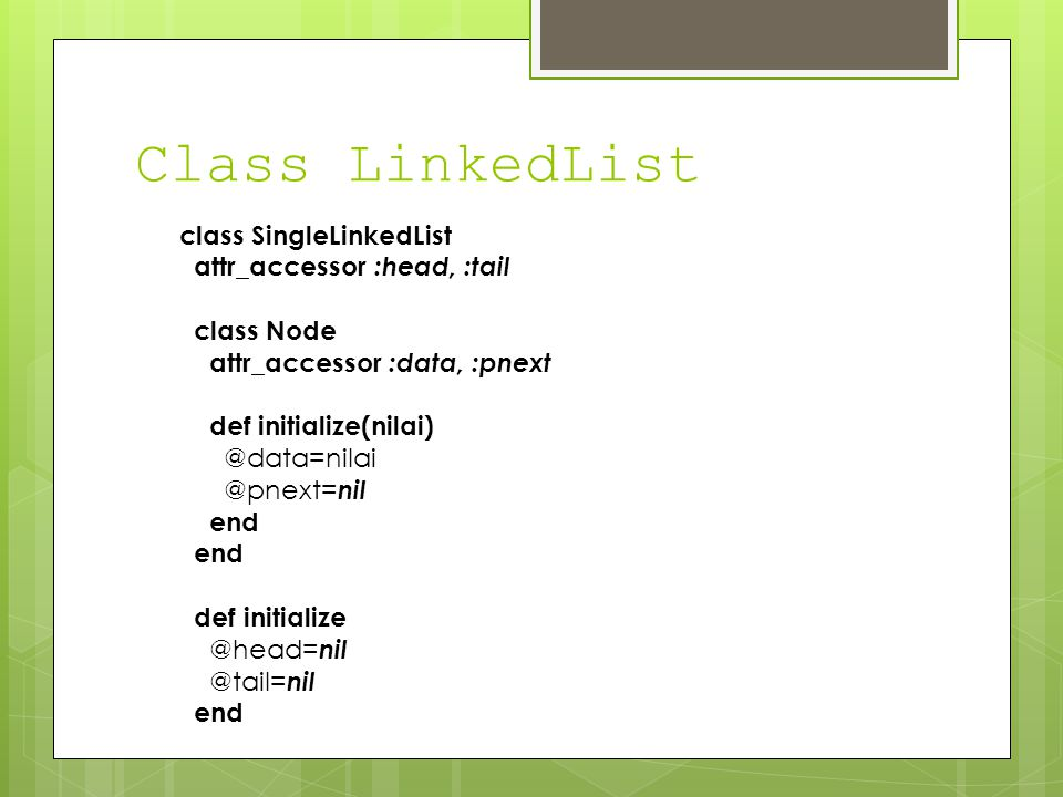 Class LinkedList class SingleLinkedList attr_accessor :head, :tail