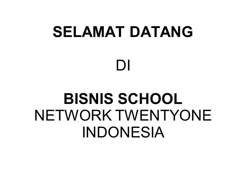 SELAMAT DATANG DI BISNIS SCHOOL NETWORK TWENTYONE INDONESIA
