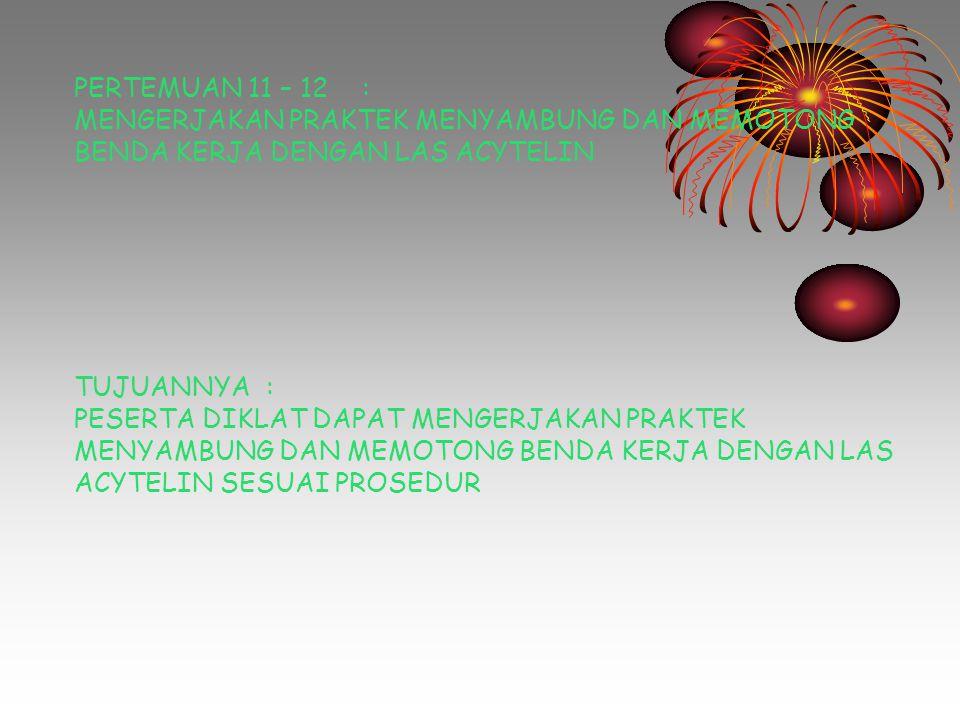 PERTEMUAN 11 – 12 : MENGERJAKAN PRAKTEK MENYAMBUNG DAN MEMOTONG BENDA KERJA DENGAN LAS ACYTELIN. TUJUANNYA :