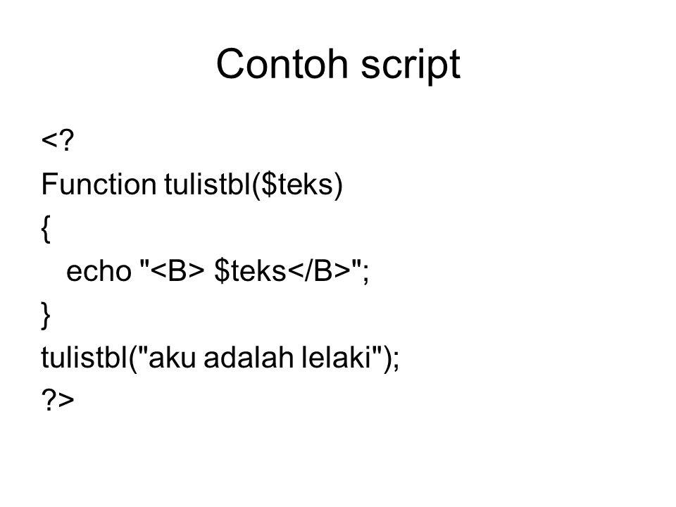 Contoh script < Function tulistbl($teks) {