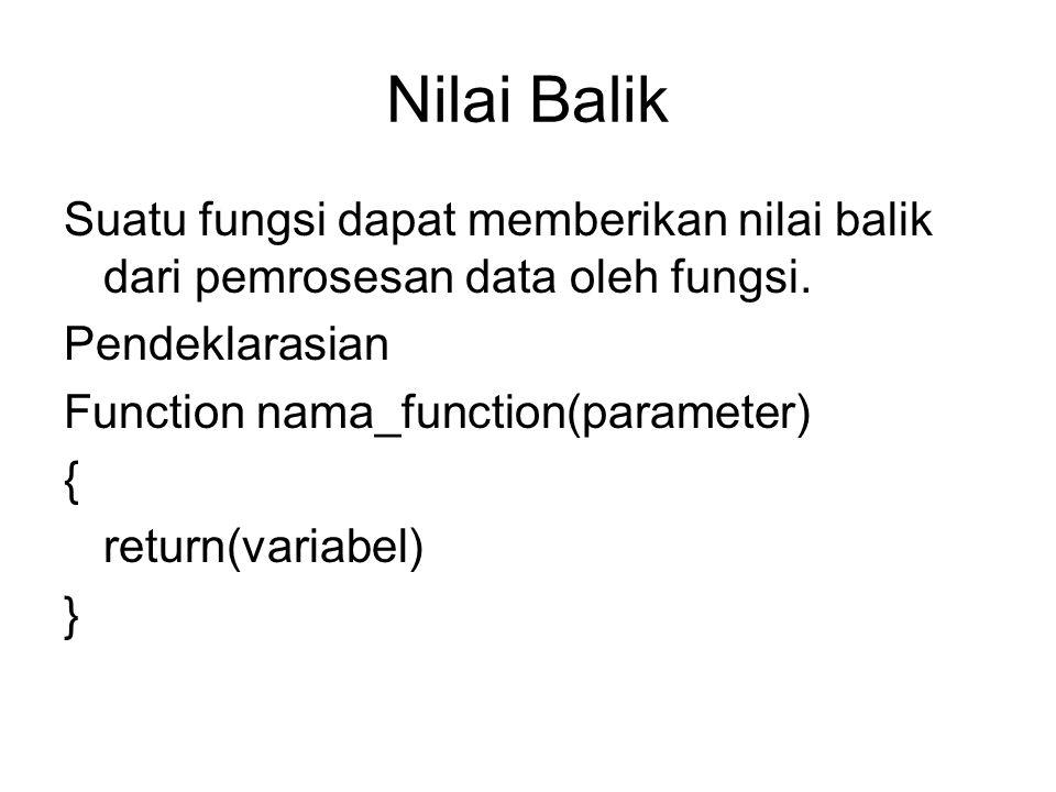 Nilai Balik Suatu fungsi dapat memberikan nilai balik dari pemrosesan data oleh fungsi. Pendeklarasian.