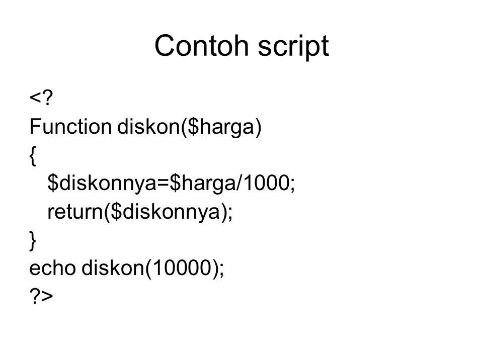 Contoh script < Function diskon($harga) { $diskonnya=$harga/1000;