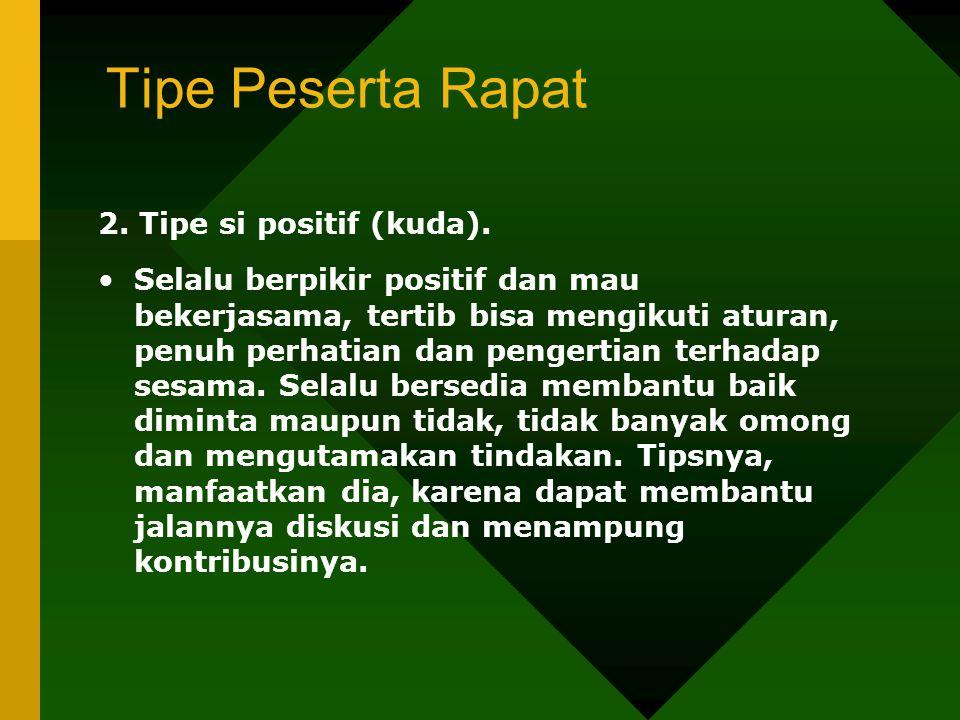 Tipe Peserta Rapat 2. Tipe si positif (kuda).