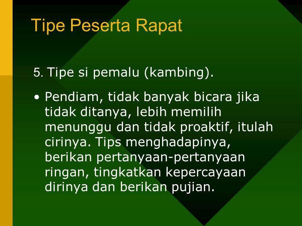 Tipe Peserta Rapat 5. Tipe si pemalu (kambing).