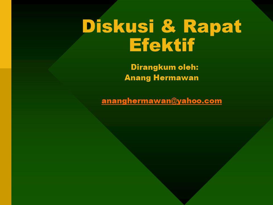 Diskusi & Rapat Efektif Dirangkum oleh: Anang Hermawan ananghermawan@yahoo.com