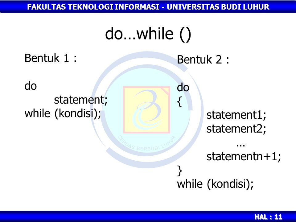 do…while () Bentuk 1 : Bentuk 2 : do do statement; { while (kondisi);