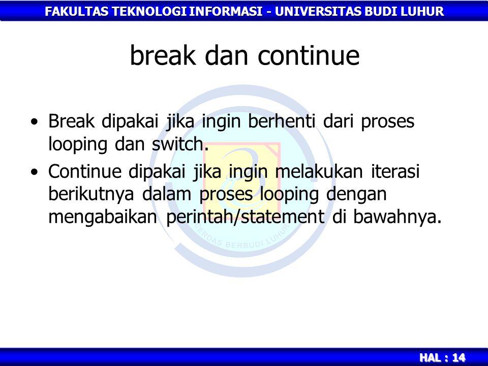 break dan continue Break dipakai jika ingin berhenti dari proses looping dan switch.