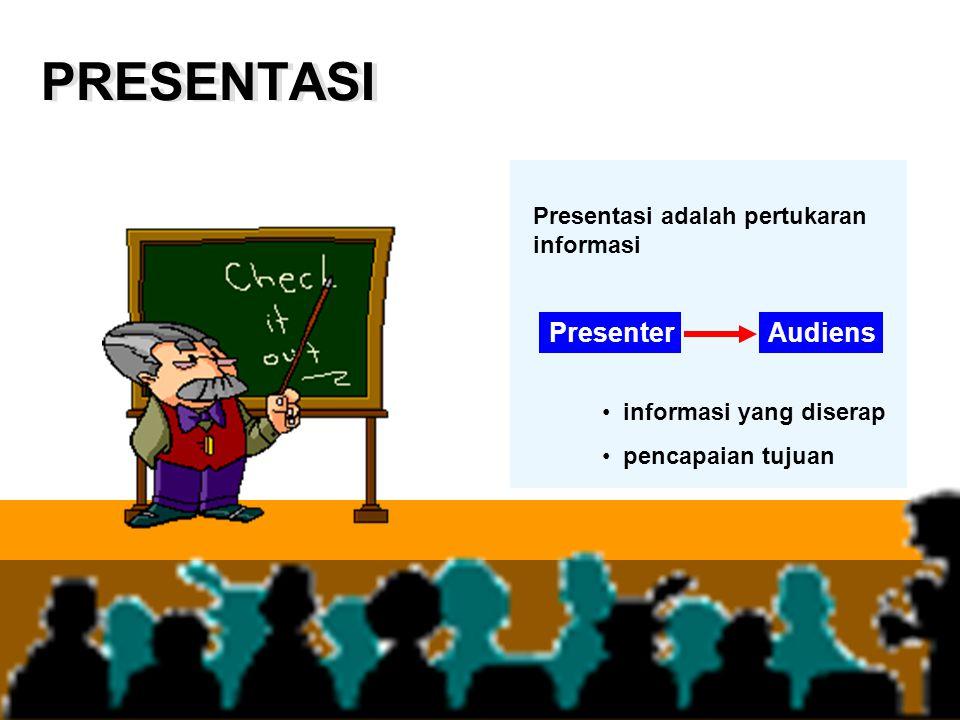 PRESENTASI Presenter Audiens Presentasi adalah pertukaran informasi