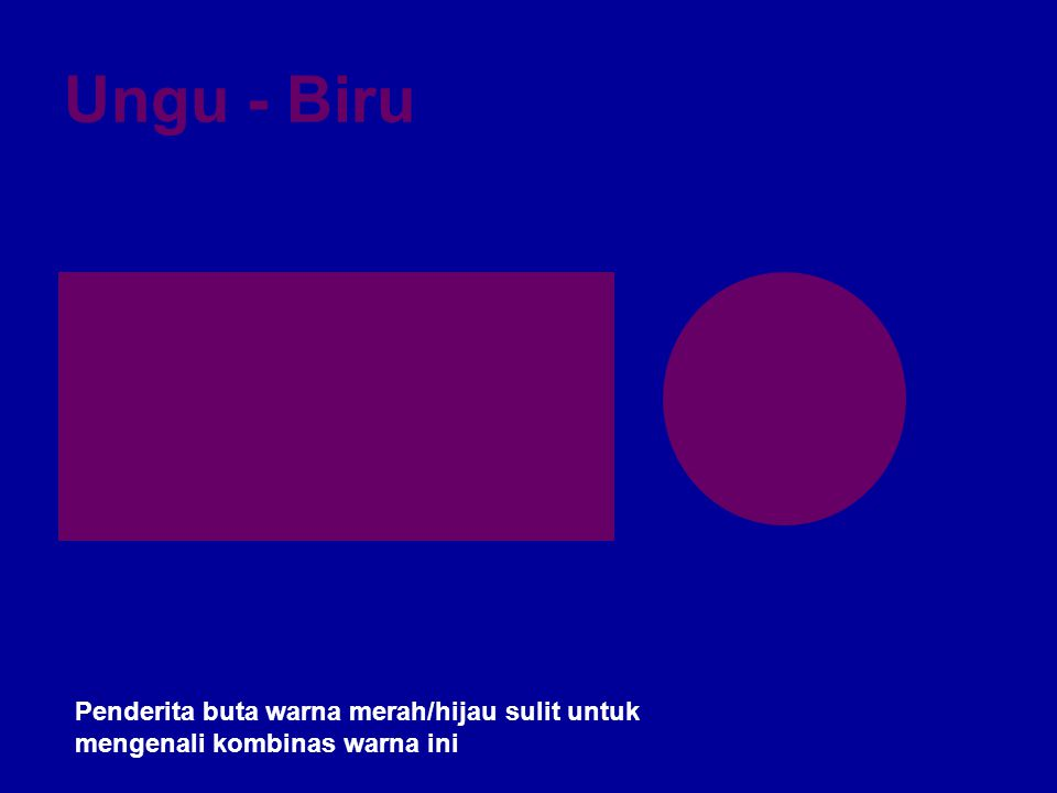 Ungu - Biru Penderita buta warna merah/hijau sulit untuk mengenali kombinas warna ini
