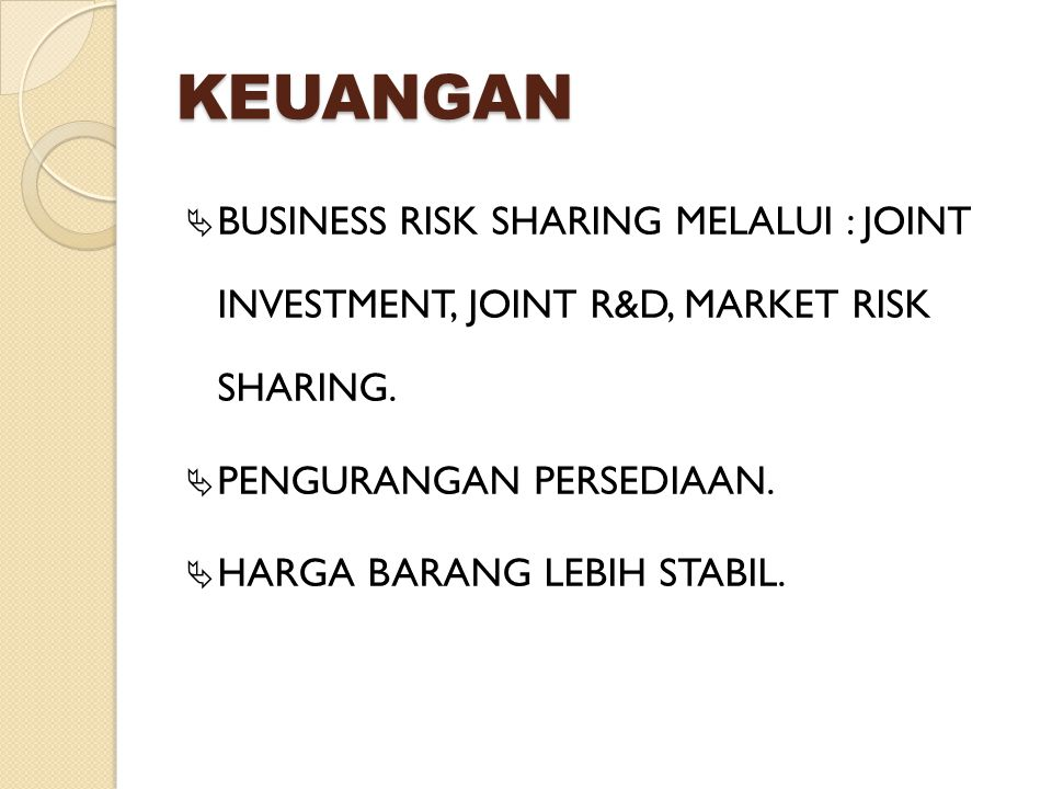 KEUANGAN BUSINESS RISK SHARING MELALUI : JOINT INVESTMENT, JOINT R&D, MARKET RISK SHARING. PENGURANGAN PERSEDIAAN.