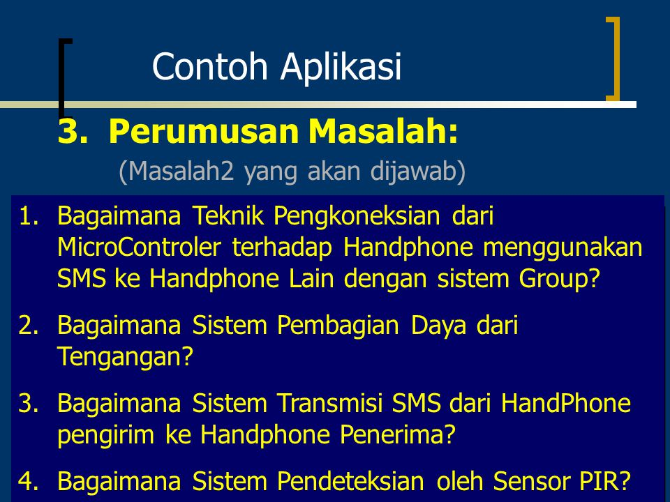 Contoh Aplikasi 3. Perumusan Masalah: (Masalah2 yang akan dijawab)