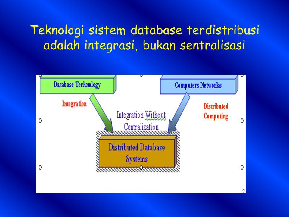 Teknologi sistem database terdistribusi adalah integrasi, bukan sentralisasi
